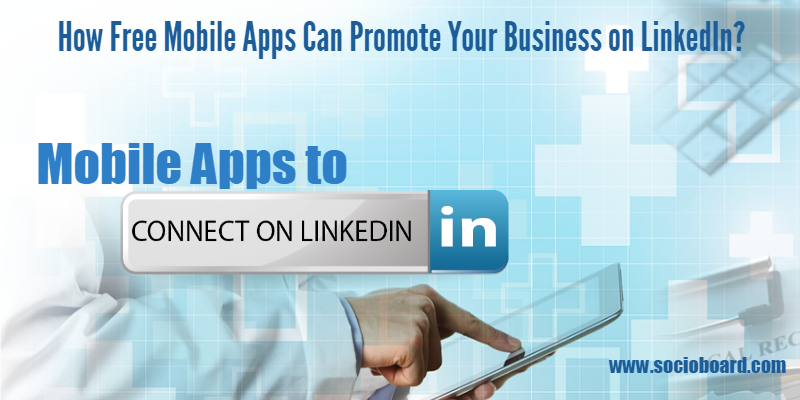 How Free Mobile Apps Can Promote Your Business on LinkedIn?