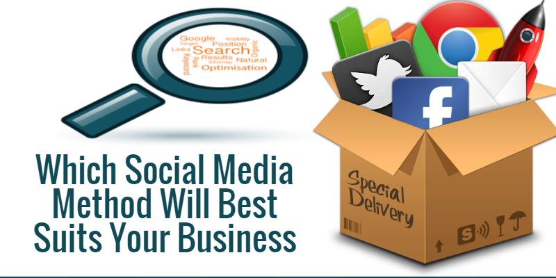 Which Social Media Method Will Best Suits Your Business