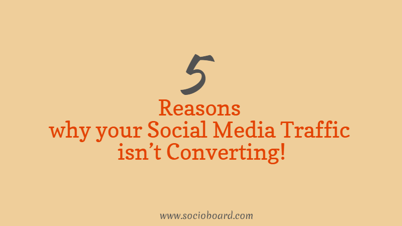 5 Reasons why your Social Media Traffic isn't Converting