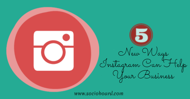 5 New Ways Instagram Can Help Your Business