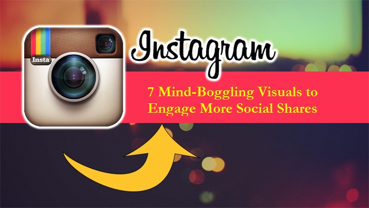7 Mind-Boggling Visuals to Engage More Social Shares