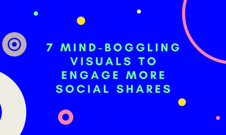 7 Mind-Boggling Visuals to Engage More Social Shares in 2021
