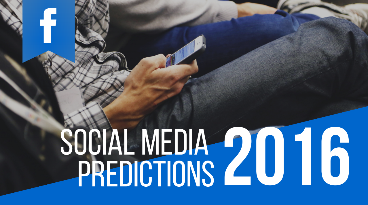 5 Major Trends That Will Change Social Media Marketing in 2016