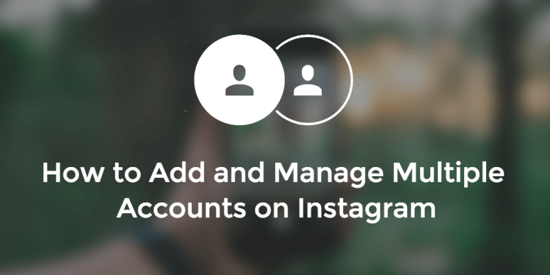 How To Use The New Account Switching Functionality Of Instagram