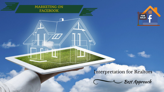 Interpretation for Realtors: Ideal Approach of Doing Real Estate Business Marketing On Facebook