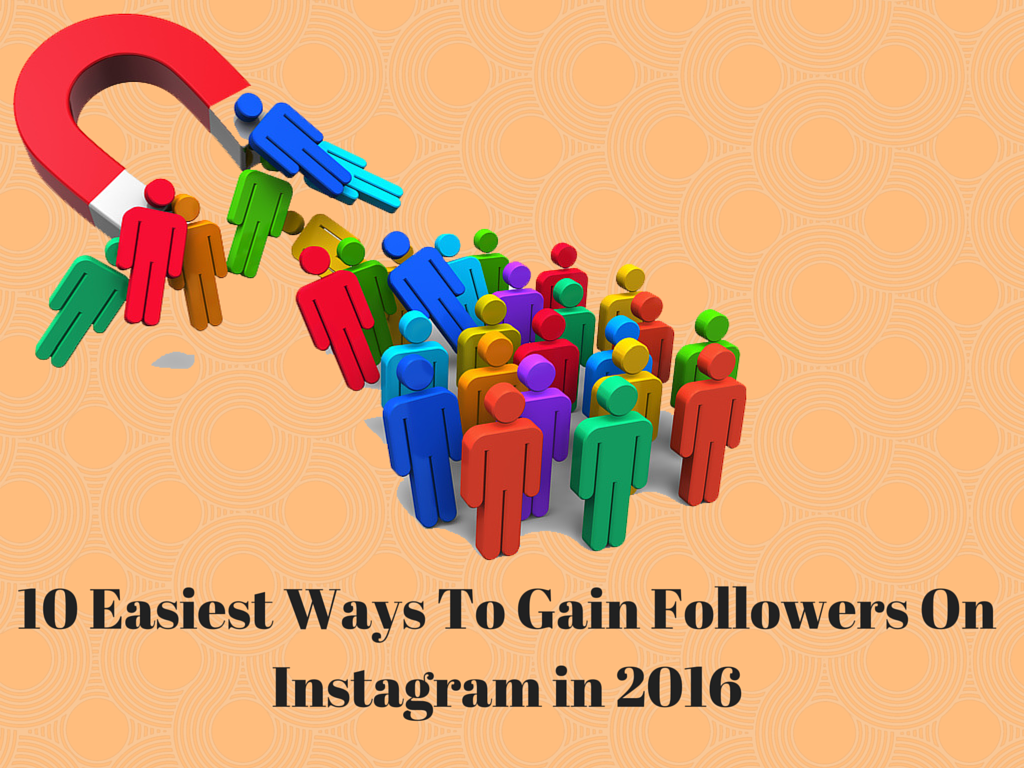 10 Easiest Ways to Gain Followers on Instagram in 2016