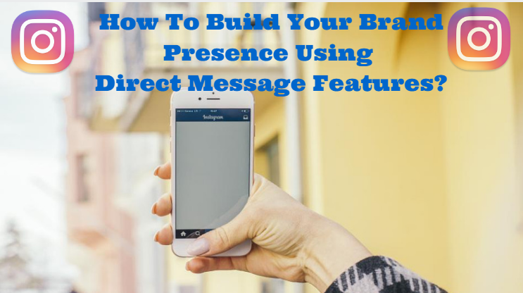 How To Build Your Brand Presence Using Direct Message Features?