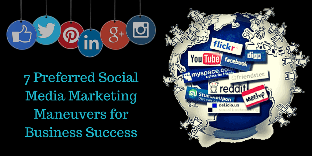 7 Preferred Social Media Marketing Maneuvers for Business Success