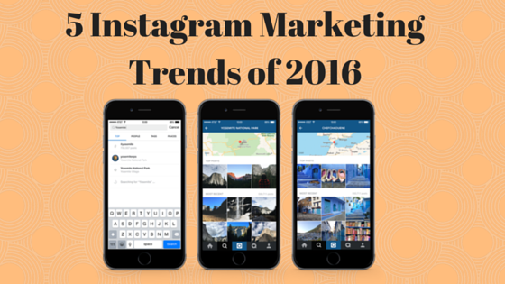 5 Instagram Marketing Trends Every Entrepreneur Must Take Adavantage in 2016