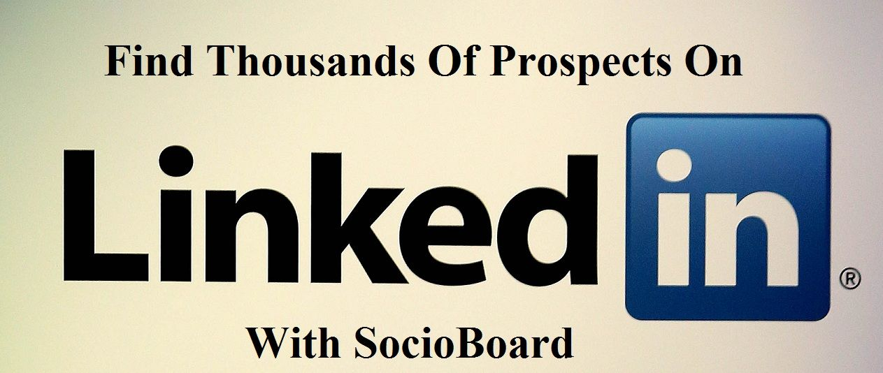 A Simple Guide On Finding 10K Prospects on LinkedIn in 10 Minutes With SocioBoard