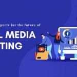3 Astonishing Prospects for the future of social media marketing
