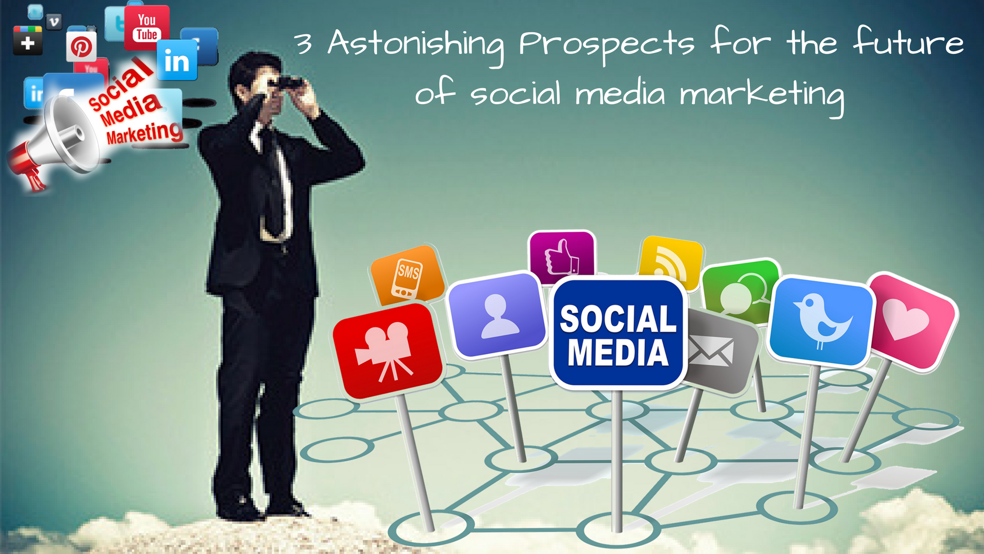 3 Astonishing Prospects for the future of social media marketing