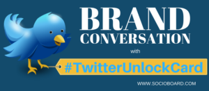 brand conversation with twitter unlock cards- socioboard