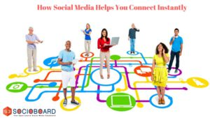 How Social Media Helps To Connect Instantly