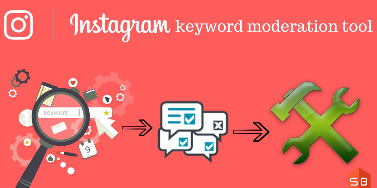"3 Things you should know about Instagram's ""Keyword Moderation Tool"""