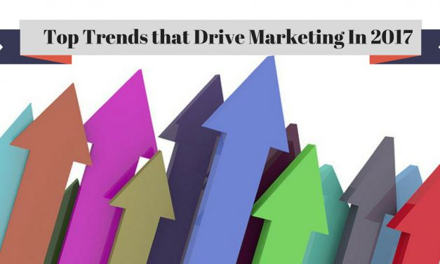 What Are The Top Trends that Drive Marketing In 2017?