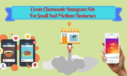 How To Create Charismatic Instagram Ads For Small And Medium Sized Business?