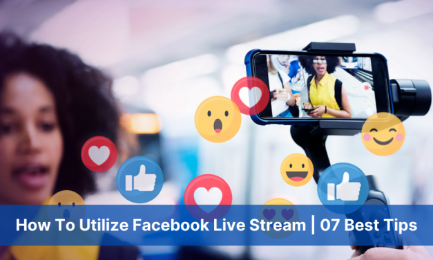 How To Utilize Facebook Live Stream | 07 Best Tips