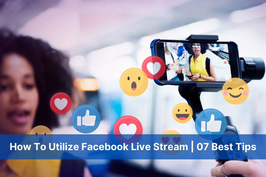 How To Utilize Facebook Live Stream   07 Best Tips