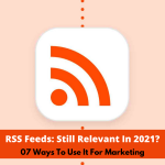 RSS Feeds: Still Relevant in 2021 | 07 Ways To Use It For Marketing
