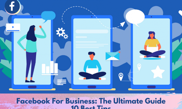 Facebook For Business: The Ultimate Guide | 10 Best Tips