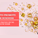 How To Promote Your Business: 10 Best Practices For This Festive Season